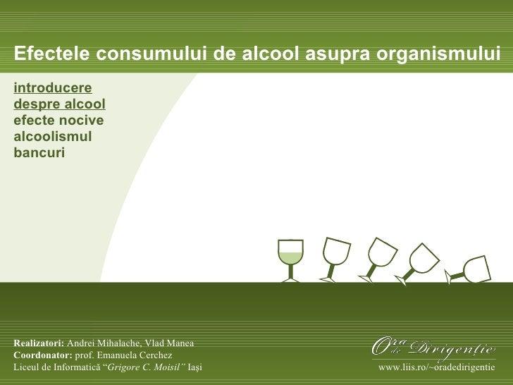 Efectele consumului de alcool asupra organismului introducere despre alcool efecte nocive alcoolismul bancuri Realizatori:...
