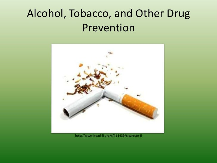 Alcohol, Tobacco, and Other Drug           Prevention         http://www.head-fi.org/t/411439/cigarette-fi