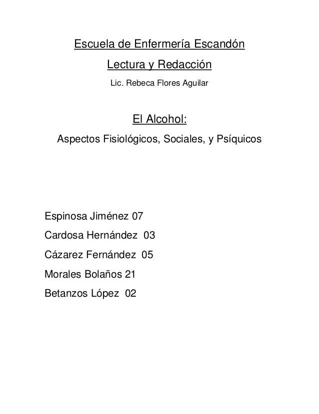 Escuela de Enfermería EscandónLectura y RedacciónLic. Rebeca Flores AguilarEl Alcohol:Aspectos Fisiológicos, Sociales, y P...