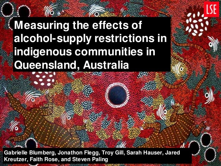 Measuring the effects of alcohol-supply restrictions in indigenous communities in Queensland, Australia<br />Gabrielle Blu...