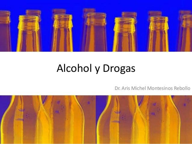 Alcohol y Drogas Dr. Aris Michel Montesinos Rebollo