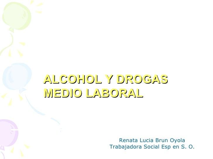 Renata Lucia Brun Oyola Trabajadora Social Esp en S. O. ALCOHOL Y DROGAS  MEDIO LABORAL