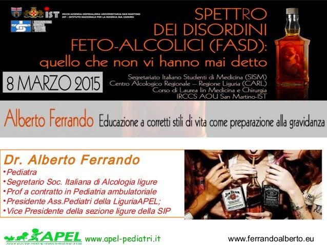 www.apel-pediatri.it www.ferrandoalberto.eu Dr. Alberto Ferrando •Pediatra •Segretario Soc. Italiana di Alcologia ligure •...