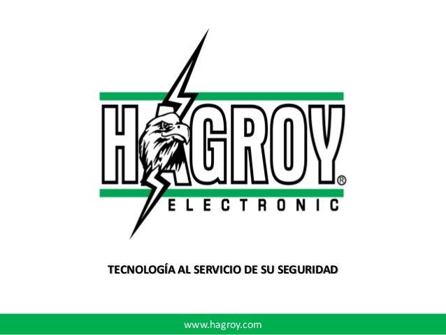 TECNOLOGÍA AL SERVICIO DE SU SEGURIDAD            www.hagroy.com