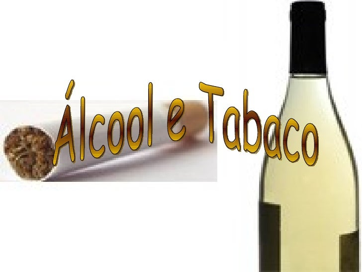 Álcool e Tabaco