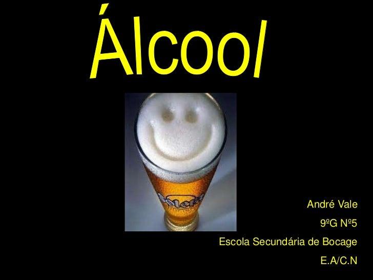 Álcool<br />André Vale<br />9ºG Nº5<br />Escola Secundária de Bocage<br />E.A/C.N<br />