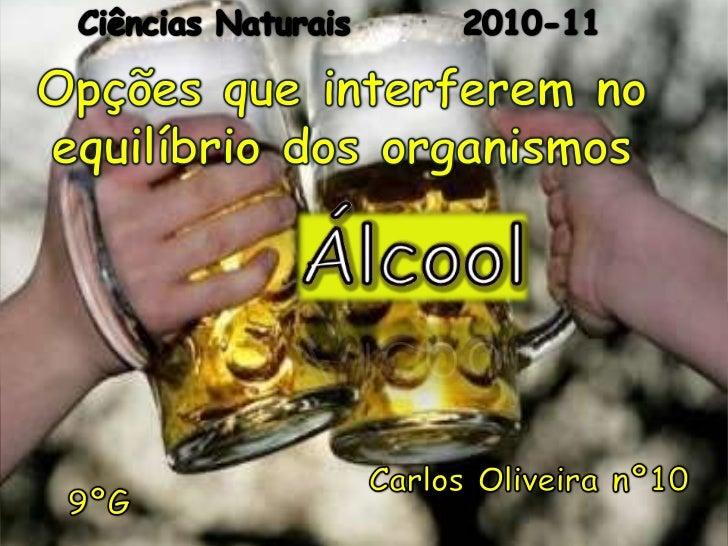 Ciências Naturais        2010-11<br />Opções que interferem no equilíbrio dos organismos  <br />Álcool<br />Carlos Oliveir...