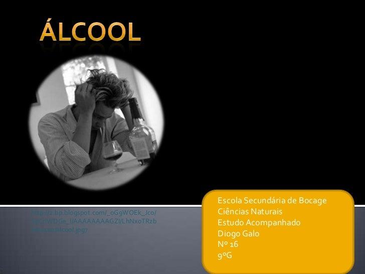 ÁLcool<br />Escola Secundária de Bocage<br />Ciências Naturais <br />Estudo Acompanhado<br />Diogo Galo <br />Nº 16<br />9...