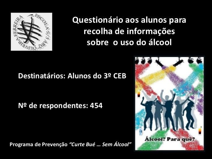 Questionário aos alunos para recolha de informações <br />sobre  o uso do álcool  <br />Destinatários: Alunos do 3º CEB<br...