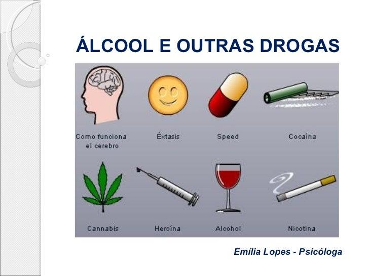ÁLCOOL E OUTRAS DROGAS             Emília Lopes - Psicóloga