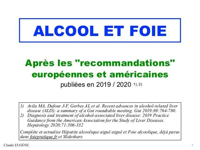 """ALCOOL ET FOIE Après les """"recommandations""""   européennes et américaines   publiées en 2019 / 2020 1), 2) Claude EUGÈNE 1 1..."""