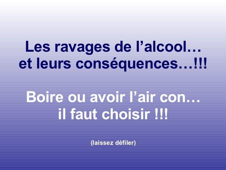 Les ravages de l'alcool… et leurs conséquences…!!! Boire ou avoir l'air con… il faut choisir !!! (laissez défiler)