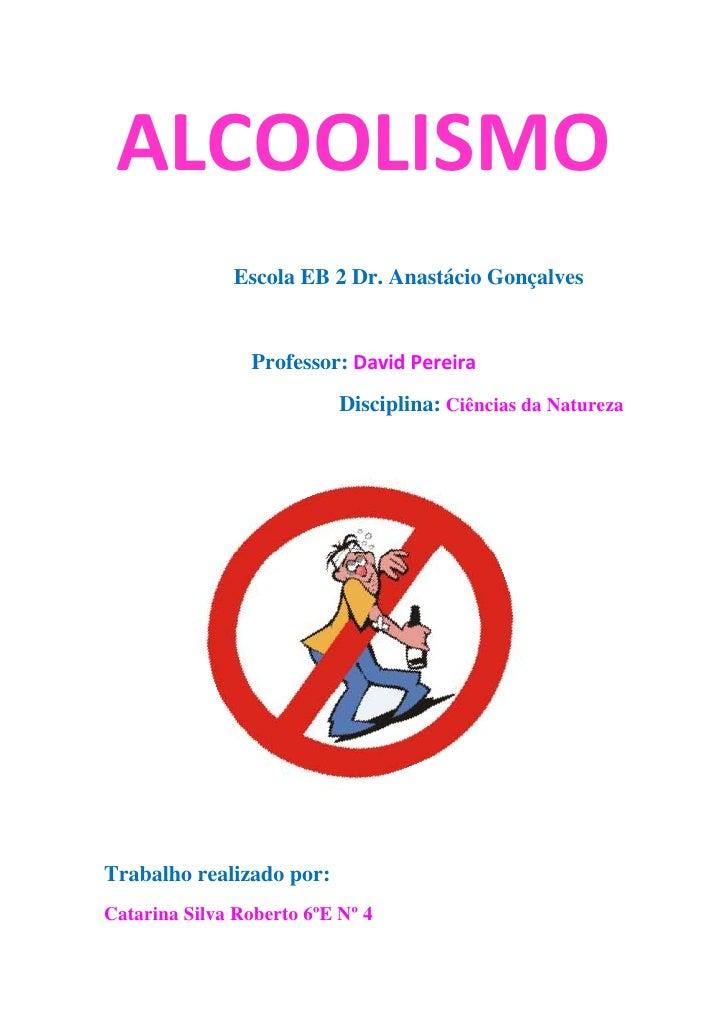 ALCOOLISMO              Escola EB 2 Dr. Anastácio Gonçalves                 Professor: David Pereira                      ...