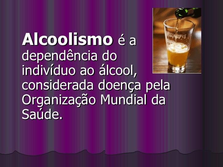 Se o alcoolismo é a inclinação de droga