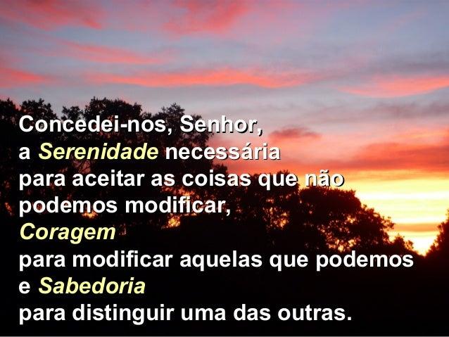 Concedei-nos, Senhor,Concedei-nos, Senhor, aa SerenidadeSerenidade necessárianecessária para aceitar as coisas que nãopara...