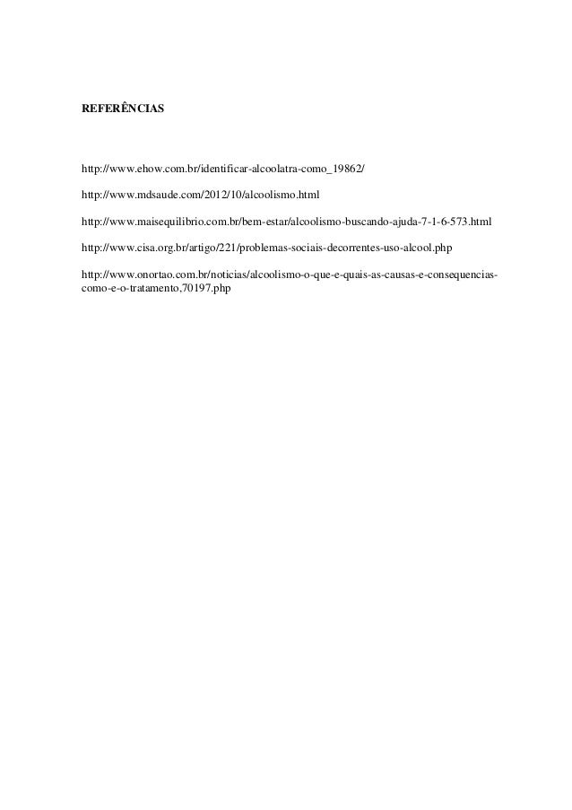 REFERÊNCIAS http://www.ehow.com.br/identificar-alcoolatra-como_19862/ http://www.mdsaude.com/2012/10/alcoolismo.html http:...