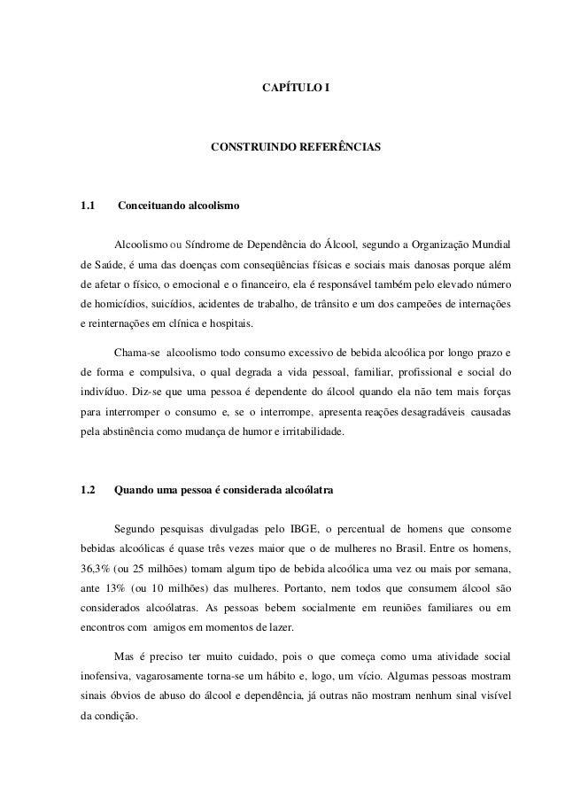 CAPÍTULO I CONSTRUINDO REFERÊNCIAS 1.1 Conceituando alcoolismo Alcoolismo ou Síndrome de Dependência do Álcool, segundo a ...
