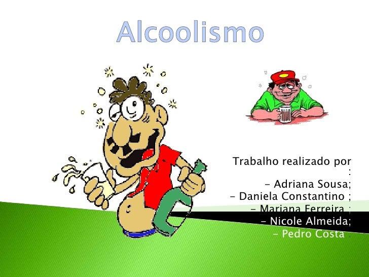 Trabalho realizado por                       :       - Adriana Sousa;- Daniela Constantino ;    - Mariana Ferreira ;      ...