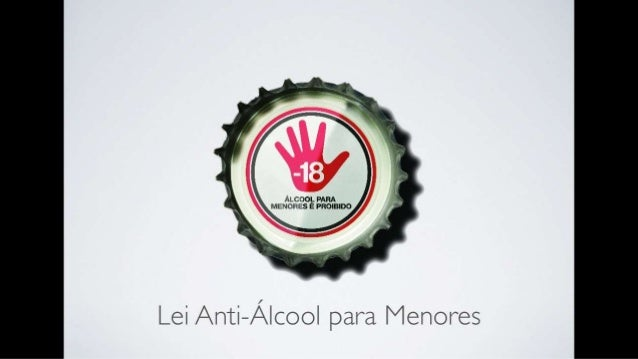 1 1 ç w¡  ,  g _u y ALcoo| _. PARA N;  '   MENORES E PROIBIDO , w  x ' f' e . . ; É V às»  Lei Anti-Álcool para Menores
