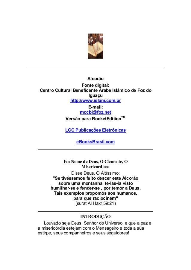 Alcorão Fonte digital: Centro Cultural Beneficente Árabe Islâmico de Foz do Iguaçu http://www.islam.com.br E-mail: mccbi@f...
