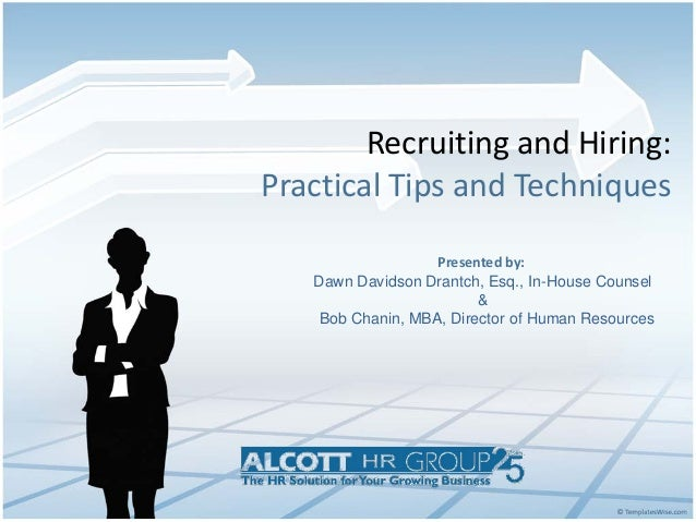 Recruiting and Hiring:Practical Tips and Techniques                   Presented by:   Dawn Davidson Drantch, Esq., In-Hous...