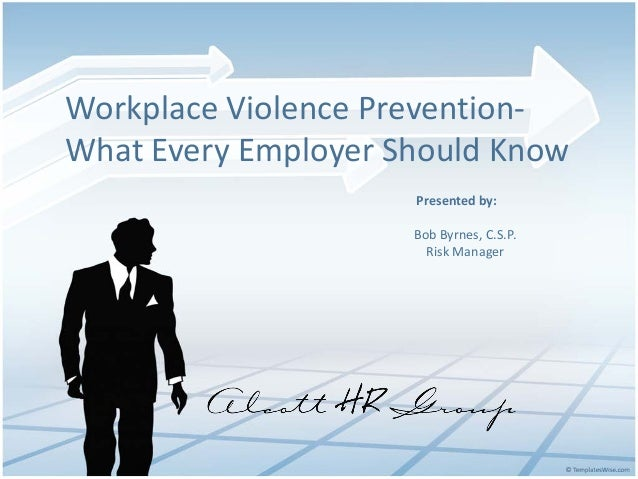 Workplace Violence Prevention-What Every Employer Should Know                     Presented by:                     Bob By...
