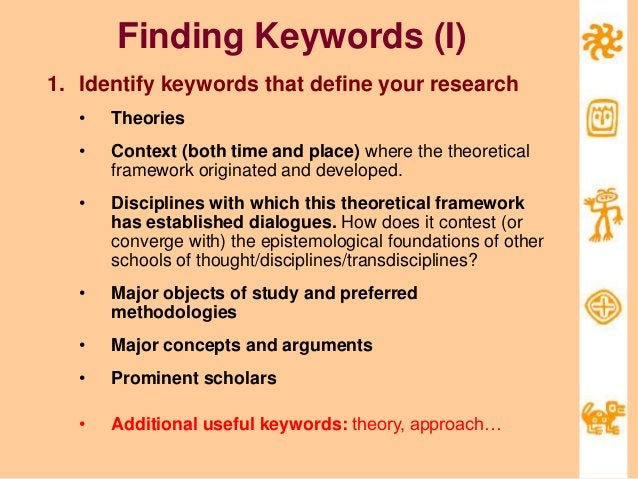 Finding Keywords (I) 1. Identify keywords that define your research • Theories • Context (both time and place) where the t...