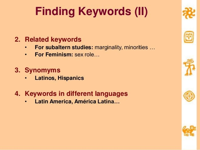 Finding Keywords (II) 2. Related keywords • For subaltern studies: marginality, minorities … • For Feminism: sex role… 3. ...