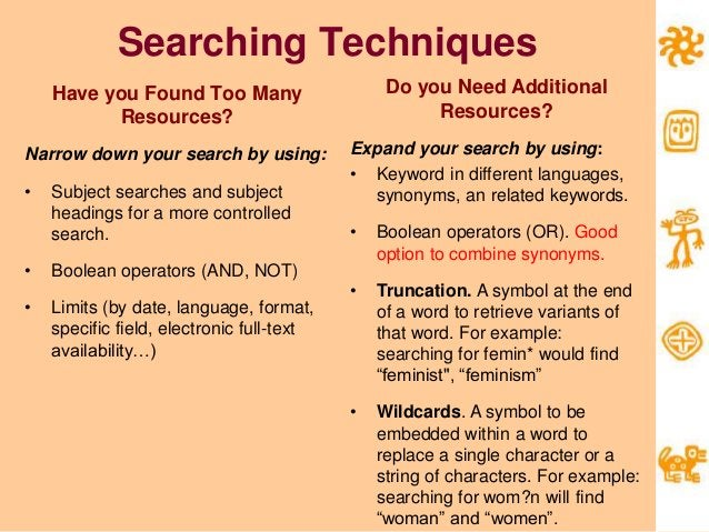 Searching Techniques Have you Found Too Many Resources? Narrow down your search by using: • Subject searches and subject h...
