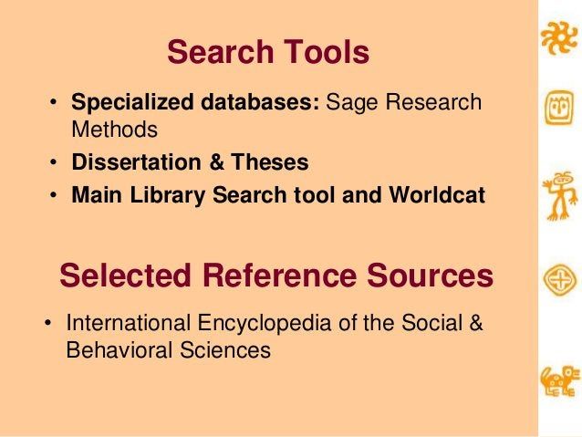 Search Tools • Specialized databases: Sage Research Methods • Dissertation & Theses • Main Library Search tool and Worldca...