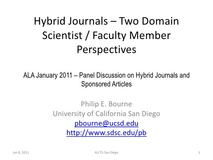 Hybrid Journals – Two Domain Scientist / Faculty Member PerspectivesALA January 2011 – Panel Discussion on Hybrid Journals...