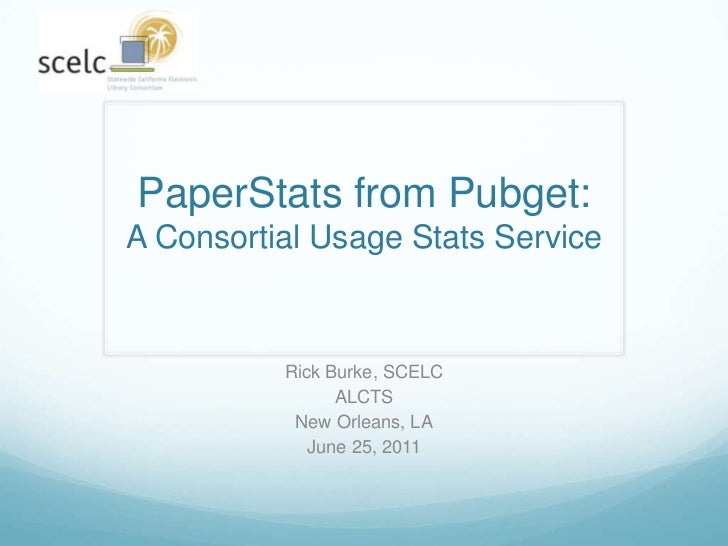 PaperStats from Pubget:A Consortial Usage Stats Service<br />Rick Burke, SCELC<br />ALCTS<br />New Orleans, LA<br />June 2...