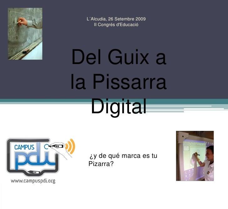 L´Alcudia, 26 Setembre 2009     II Congrés d'Educació     Del Guix a la Pissarra    Digital    ¿y de qué marca es tu   Piz...