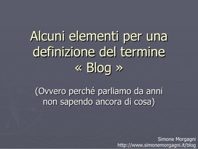 Alcuni elementi per una definizione del termine blog (Ovvero perché parliamo da anni non sapendo ancora di cosa)