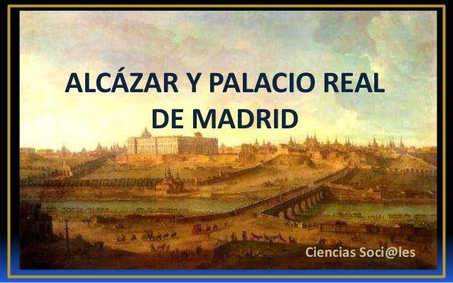 ALCÁZAR Y PALACIO REAL     DE MADRID                Ciencias Soci@les