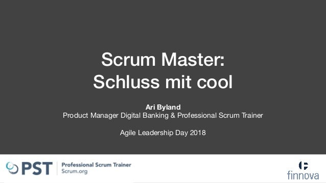 Scrum Master: Schluss mit cool Ari Byland Product Manager Digital Banking & Professional Scrum Trainer  Agile Leadership...