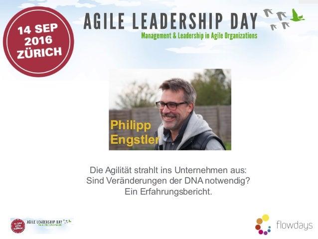 Philipp Engstler Die Agilität strahlt ins Unternehmen aus: Sind Veränderungen der DNA notwendig? Ein Erfahrungsbericht.