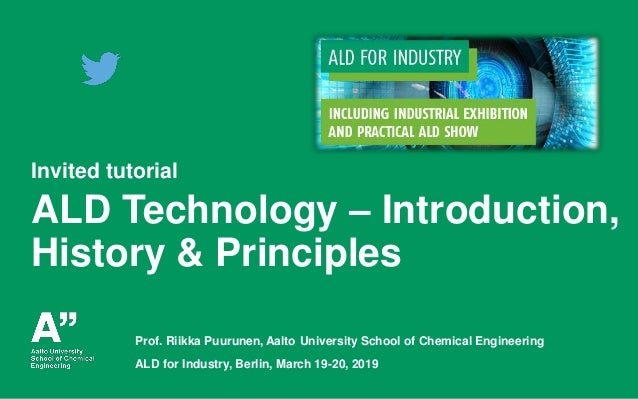 Puurunen, Tutorial, ALD for Industry, Berlin, 19.3.2019 Invited tutorial ALD Technology – Introduction, History & Principl...