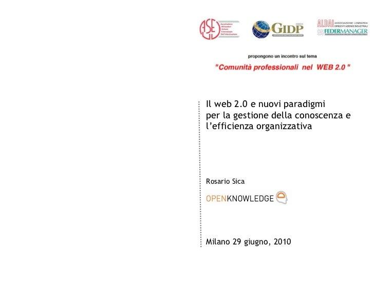 Il web 2.0 e nuovi paradigmi  per la gestione della conoscenza e  l'efficienza organizzativa Rosario Sica Milano 29 giugno...