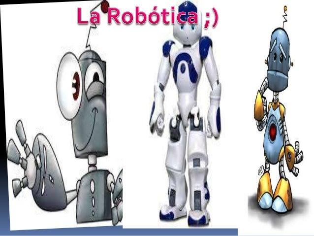 La robótica es la rama de la tecnología que se dedica aldiseño, construcción, operación, disposiciónestructural, manufactu...