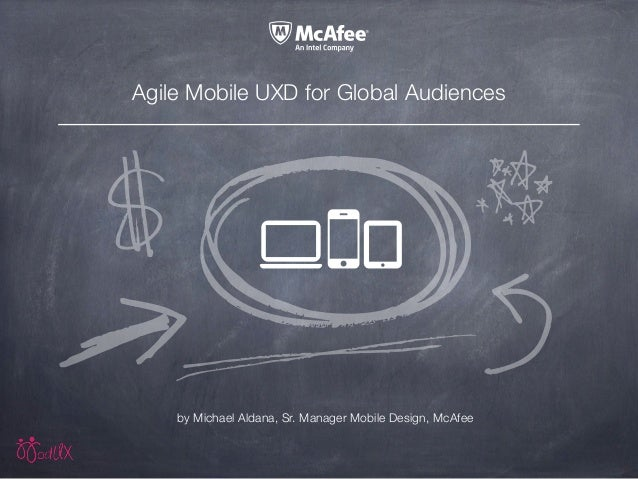 Agile Mobile UXD for Global Audiences by Michael Aldana, Sr. Manager Mobile Design, McAfee