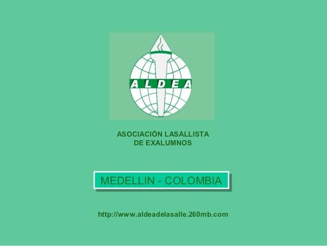 ASOCIACIÓN LASALLISTA        DE EXALUMNOSMEDELLIN -- COLOMBIAMEDELLIN COLOMBIAhttp://www.aldeadelasalle.260mb.com