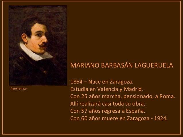 MARIANO BARBASÁN LAGUERUELA 1864 – Nace en Zaragoza. Estudia en Valencia y Madrid. Con 25 años marcha, pensionado, a Roma....