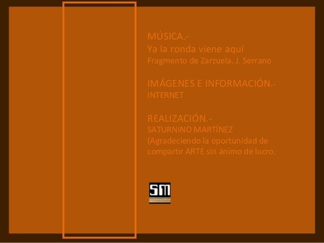 MÚSICA.- Ya la ronda viene aquí Fragmento de Zarzuela. J. Serrano IMÁGENES E INFORMACIÓN.- INTERNET REALIZACIÓN.- SATURNIN...
