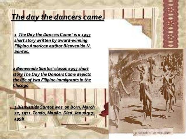 the day the dancers came by bienvenido santos essay The day the dancers came (english) life imitating art (english) mga tula tagalog short stories (maiikling  bienvenido n santos edgar maranan augusto de leon.