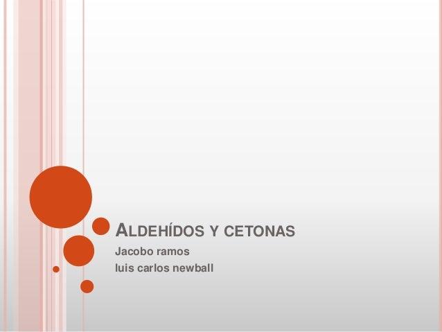 ALDEHÍDOS Y CETONAS  Jacobo ramos  luis carlos newball