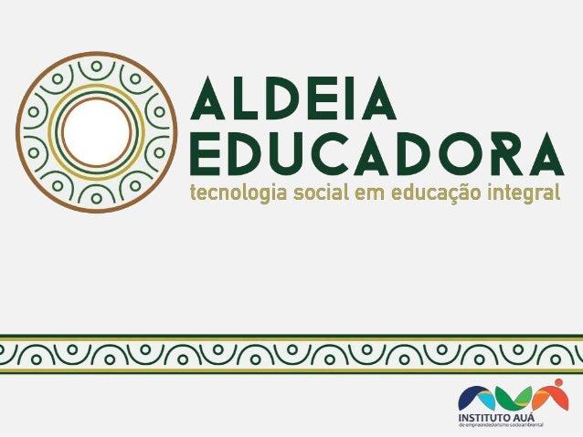 QUEM SOMOS Um empreendimento do Instituto AuÁ de Empreendedorismo Socioambiental que promove a Educação Integral e o desen...