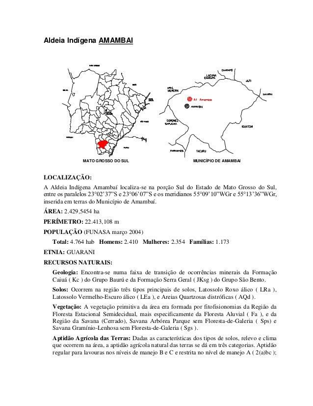 Aldeia Indígena AMAMBAI  MATO GROSSO DO SUL  MUNICÍPIO DE AMAMBAI  LOCALIZAÇÃO: A Aldeia Indígena Amambaí localiza-se na p...