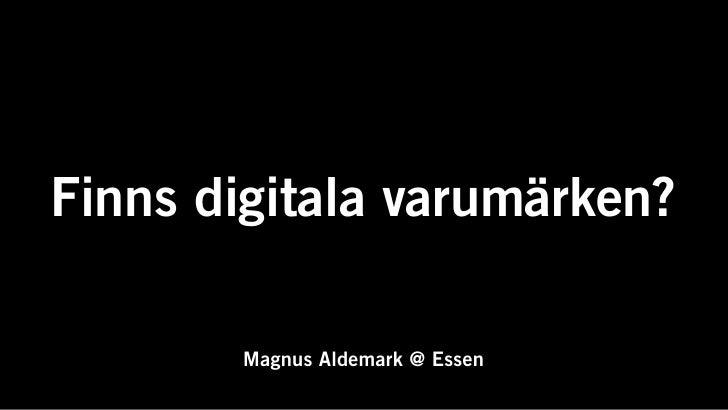 Finns digitala varumärken?         Magnus Aldemark @ Essen