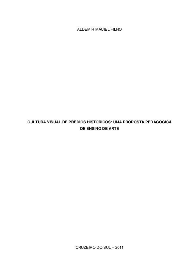 ALDEMIR MACIEL FILHOCULTURA VISUAL DE PRÉDIOS HISTÓRICOS: UMA PROPOSTA PEDAGÓGICA                      DE ENSINO DE ARTE  ...
